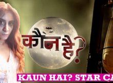 Kaun Hai Serial Star Cast Real Name List, Real Life, Crew Member, Colors TV and More