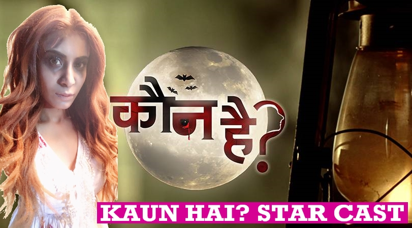 Kaun Hai Serial Star Cast Real Name List, Real Life, Crew Member, Colors TV and More