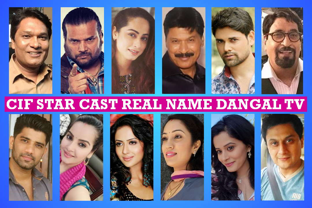 CIF Star Cast Real Name, Dangal TV Serial, Story Plot, Crew Members, Genre, Timing, Start, Images Pictures and More