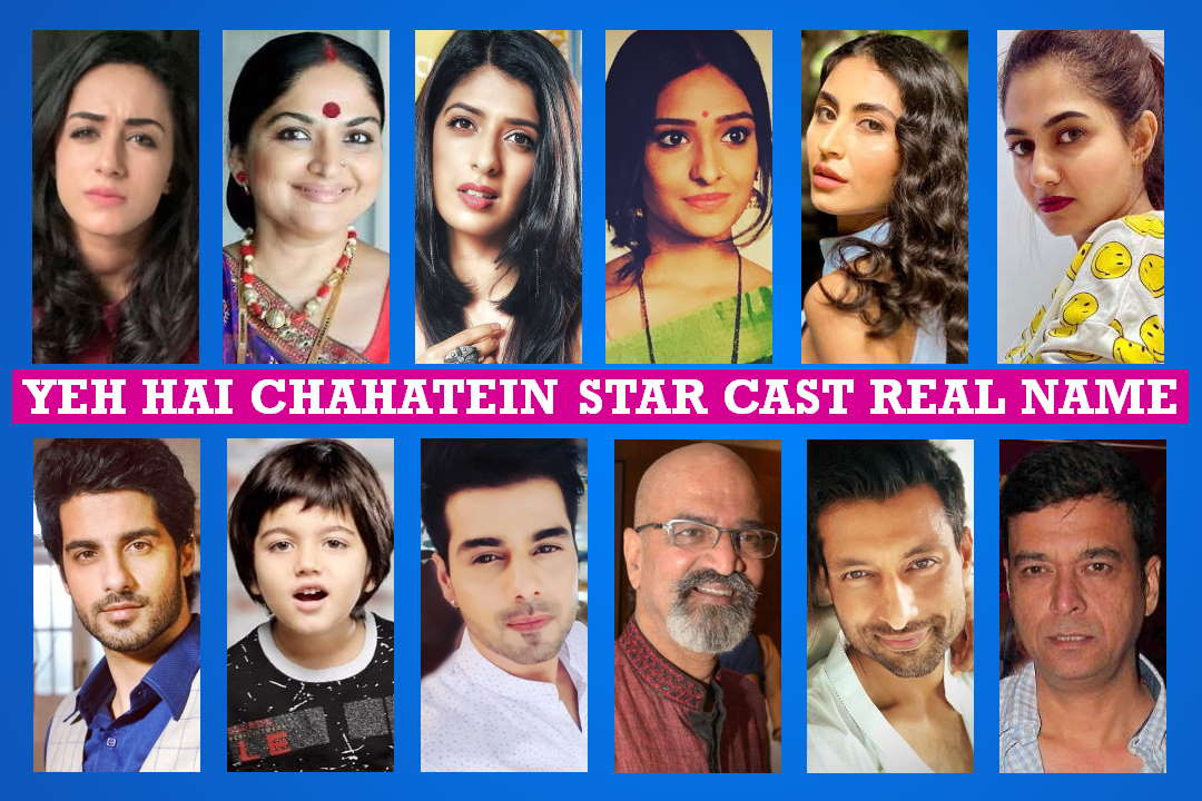 Yeh Hai Chahatein Star Cast Real Name, Star Plus Serial, Crew Member, Genre, Timing Story Plot, Wiki, Start, Pictures and More